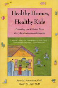 Healthy Homes, Healthy KidsProtecting Your Children From Everyday Environmental Hazards【電子書籍】[ Charity Vitale ]