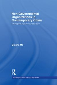 Non-Governmental Organizations in Contemporary ChinaPaving the Way to Civil Society?【電子書籍】[ Qiusha Ma ]