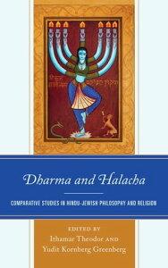 Dharma and HalachaComparative Studies in Hindu-Jewish Philosophy and Religion【電子書籍】[ Rachel McDermott ]