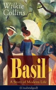 Basil: A Story of Modern Life (Unabridged)From the prolific English writer, best known for The Woman in White, Armadale, The Moonstone, The Dead Secret, Man and Wife, Poor Miss Finch, The Black Robe, The Law and The Lady…【電子書籍】
