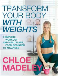 Transform Your Body With WeightsComplete Workout and Meal Plans From Beginner to Advanced【電子書籍】[ Chloe Madeley ]