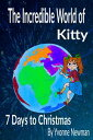 The Incredible World of Kitty: 7 Days to Christmas【電子書籍】[ Yvonne Newman ]