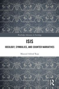 ISISIdeology, Symbolics, and Counter Narratives【電子書籍】[ Masood Ashraf Raja ]
