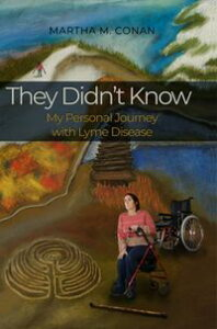 They Didn't KnowMy Personal Journey with Lyme Disease【電子書籍】[ Martha M. Conan ]