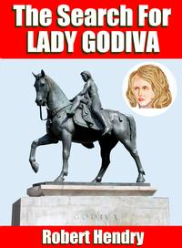 The Search for Lady Godiva【電子書籍】[ Robert Hendry ]