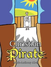 Christian Pirate【電子書籍】[ Mark-Anthony Abel ]