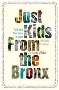 Just Kids from the BronxTelling It the Way It Was: An Oral History【電子書籍】[ Arlene Alda ]