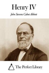 Henry IV【電子書籍】[ John Stevens Cabot Abbott ]