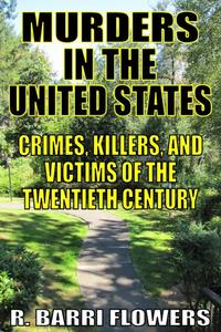 Murders in the United States: Crimes, Killers, and Victims of the Twentieth Century【電子書籍】[ R. Barri Flowers ]