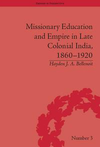 Missionary Education and Empire in Late Colonial India, 1860-1920【電子書籍】[ Hayden J A Bellenoit ]