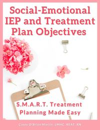 Social-Emotional IEP and Treatment Plan Objectives S.M.A.R.T. Treatment Planning Made Easy【電子書籍】[ Casey O'Brien Martin ]