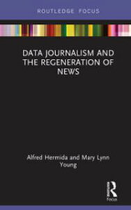 Data Journalism and the Regeneration of News【電子書籍】[ Alfred Hermida ]