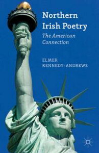 Northern Irish PoetryThe American Connection【電子書籍】[ E. Kennedy-Andrews ]