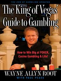 The King of Vegas' Guide to GamblingHow to Win Big at POKER, Casino Gambling & Life! The Zen of Gambling updated【電子書籍】[ Wayne Allyn Root ]