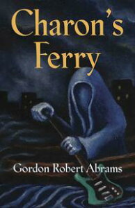 Charon's Ferry【電子書籍】[ Gordon Robert Abrams ]