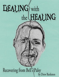 Dealing with the Healing: Recovering From Bell's Palsy【電子書籍】[ Drew Bankston ]