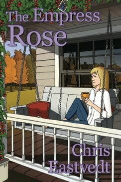 The Empress Rose【電子書籍】[ Chris Eastvedt ]