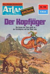 """Atlan 108: Der Kopfj?gerAtlan-Zyklus """"Der Held von Arkon""""【電子書籍】[ Klaus Fischer ]"""