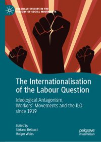 The Internationalisation of the Labour QuestionIdeological Antagonism, Workers' Movements and the ILO since 1919【電子書籍】