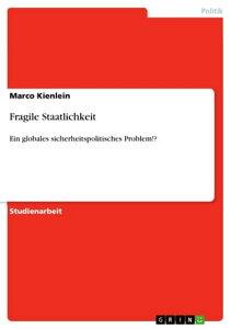 Fragile StaatlichkeitEin globales sicherheitspolitisches Problem!?【電子書籍】[ Marco Kienlein ]