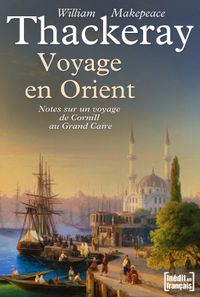 Voyage en OrientNotes on a Journey from Cornhill to Grand Cairo【電子書籍】[ William Makepeace Thackeray ]