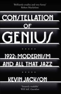 Constellation of Genius1922: Modernism and All That Jazz【電子書籍】[ Kevin Jackson ]