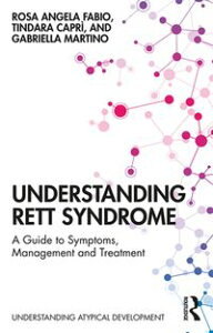 Understanding Rett SyndromeA guide to symptoms, management and treatment【電子書籍】[ Rosa Angela Fabio ]