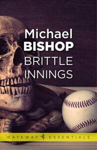 Brittle Innings【電子書籍】[ Michael Bishop ]