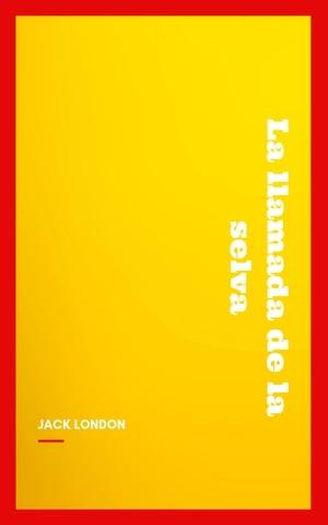 La llamada de la selva【電子書籍】[ Jack London ]