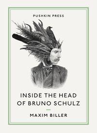 Inside the Head of Bruno Schulz【電子書籍】[ Maxim Biller ]