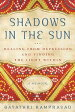 Shadows in the SunHealing from Depression and Finding the Light Within【電子書籍】[ Gayathri Ramprasad ]
