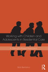 Working with Children and Adolescents in Residential CareA Strengths-Based Approach【電子書籍】[ Bob Bertolino ]