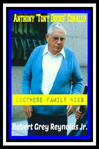 "Anthony ""Tony Ducks"" Corallo Lucchese Family Boss【電子書籍】[ Robert Grey Reynolds Jr ]"