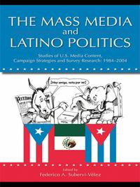 The Mass Media and Latino PoliticsStudies of U.S. Media Content, Campaign Strategies and Survey Research: 1984-2004【電子書籍】[ Federico Subervi-Velez ]