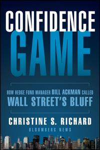 Confidence GameHow Hedge Fund Manager Bill Ackman Called Wall Street's Bluff【電子書籍】[ Christine S. Richard ]