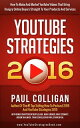 YouTube Strategies 2016: How To Make And Market YouTube Videos That Bring Hungry Online Buyers Straight To Your Products And Services【電子書籍】[ Paul Colligan ]