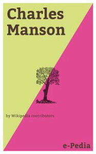 e-Pedia: Charles MansonCharles Milles Manson (born Charles Milles Maddox, November 12, 1934) is an American criminal and former cult leader who led what became known as the Manson Family, a quasi-commune that arose in California in the l【電子書籍】