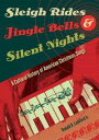 Sleigh Rides, Jingle Bells, and Silent NightsA Cultural History of American Christmas Songs【電子書籍】[ Ronald D. Lankford ]