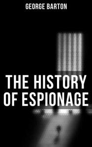 The History of Espionage【電子書籍】[ George Barton ]
