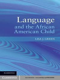 Language and the African American Child【電子書籍】[ Lisa J. Green ]