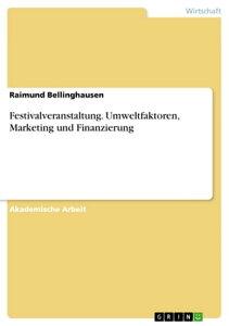 Festivalveranstaltung. Umweltfaktoren, Marketing und Finanzierung【電子書籍】[ Raimund Bellinghausen ]