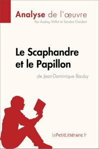 Le Scaphandre et le Papillon de Jean-Dominique Bauby (Analyse de l'oeuvre)Comprendre la litt?rature avec lePetitLitt?raire.fr【電子書籍】[ Audrey Millot ]