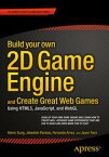 Build your own 2D Game Engine and Create Great Web GamesUsing HTML5, JavaScript, and WebGL【電子書籍】[ Kelvin Sung ]