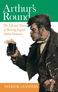 Arthur's RoundThe Life and Times of Brewing Legend Arthur Guinness【電子書籍】[ Patrick Guinness ]