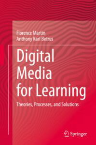 Digital Media for LearningTheories, Processes, and Solutions【電子書籍】[ Florence Martin ]