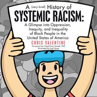 A (Very Brief) History of Systemic Racism: a Glimpse into Oppression, Inequity, and Inequality of Black People in the United States of America【電子書籍】[ Chris Valentine ]