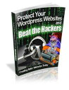 Protect Your Wordpress Websites and Beat the Hackers【電子書籍】[ Anonymous ]