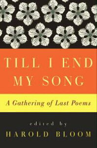 Till I End My SongA Gathering of Last Poems【電子書籍】[ Harold Bloom ]
