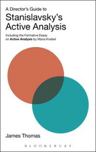 A Director's Guide to Stanislavsky's Active AnalysisIncluding the Formative Essay on Active Analysis by Maria Knebel【電子書籍】[ James Thomas ]