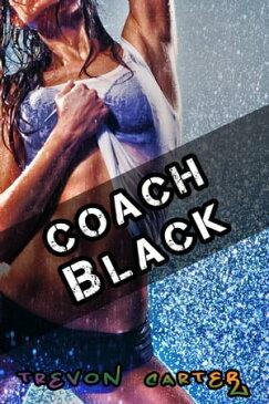 Coach Black (Interracial Cheating Erotica)【電子書籍】[ Trevon Carter ]